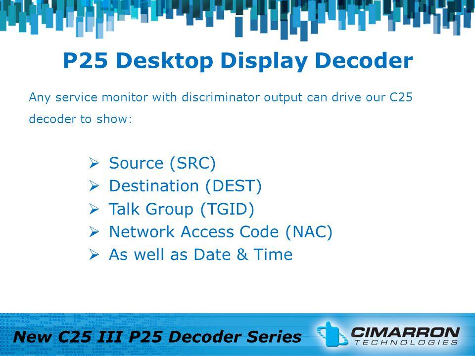 P25 Desktop Display Decoder New C25 III P25 Decoder Series $15,950.00 USED $21,995.00 USED