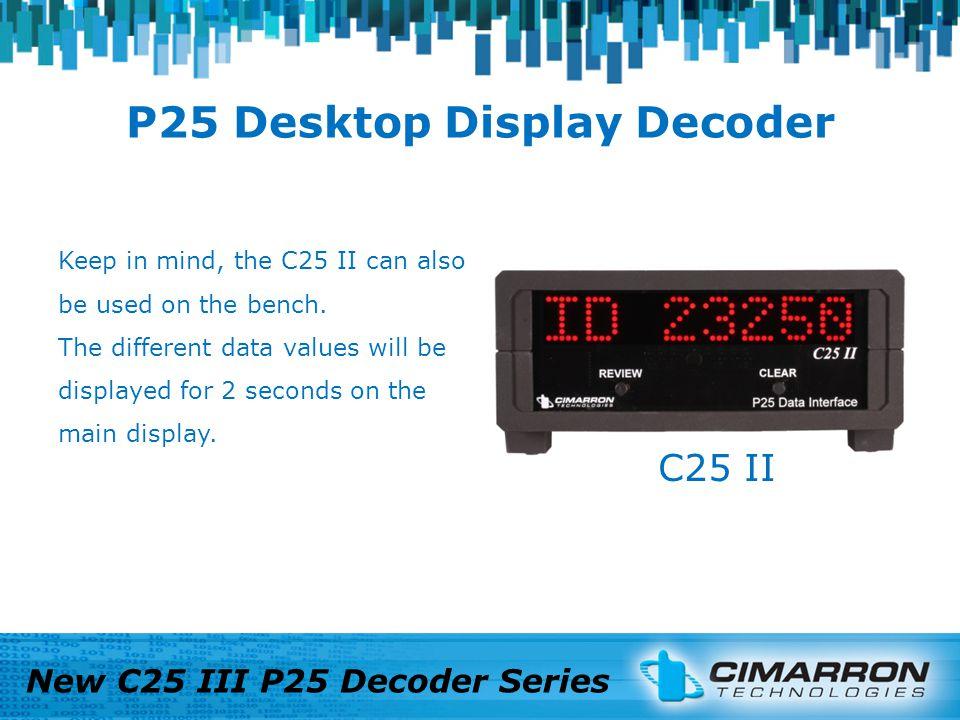 P25 Desktop Display Decoder New C25 III P25 Decoder Series $15,950.00 USED $21,995.00 USED C25 II