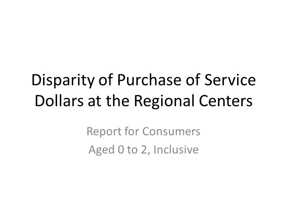 Disparity of Purchase of Service Dollars at the Regional Centers Report for Consumers Aged 0 to 2, Inclusive