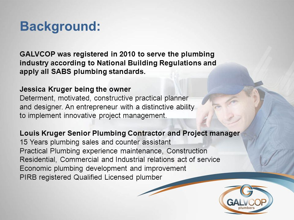 Background: GALVCOP was registered in 2010 to serve the plumbing industry according to National Building Regulations and apply all SABS plumbing stand