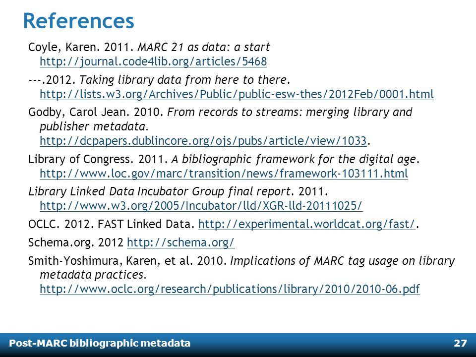 Post-MARC bibliographic metadata27 References Coyle, Karen.