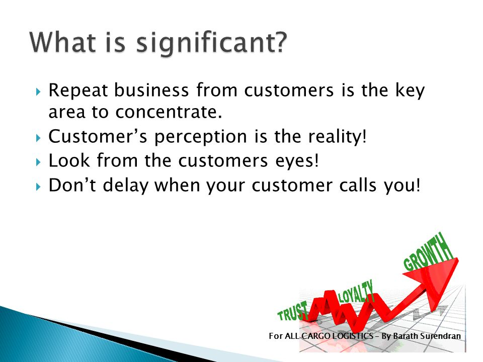 Repeat business from customers is the key area to concentrate.