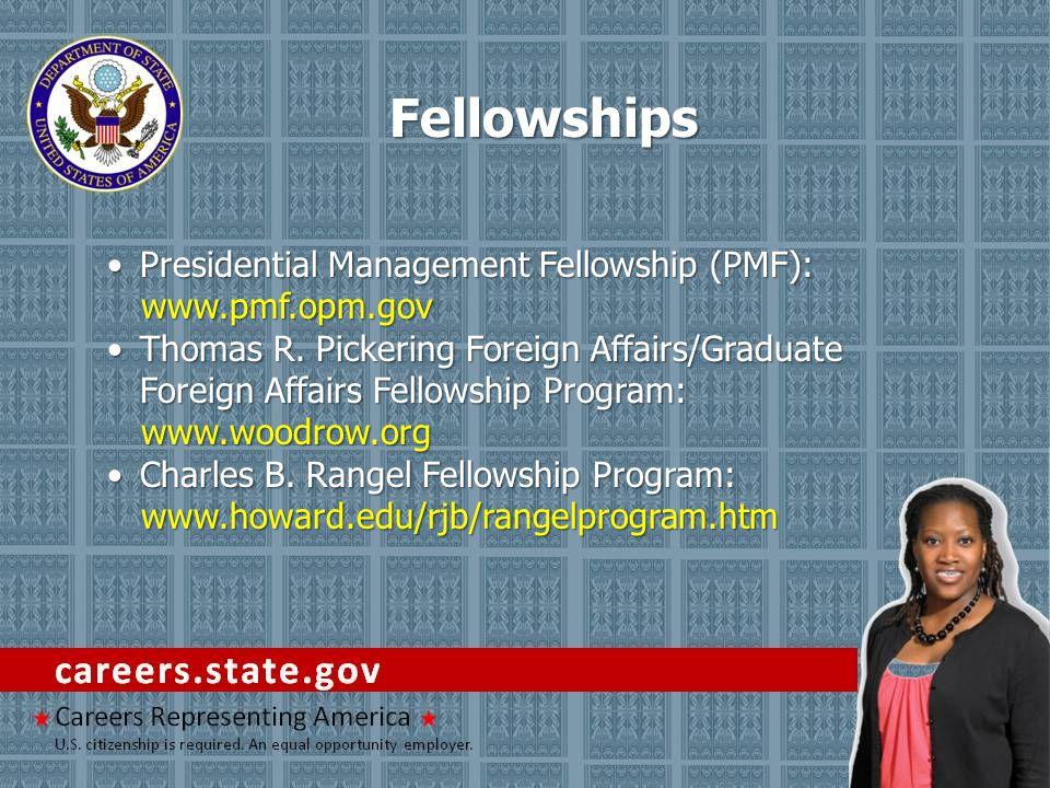 Fellowships Presidential Management Fellowship (PMF):Presidential Management Fellowship (PMF):www.pmf.opm.gov Thomas R. Pickering Foreign Affairs/Grad