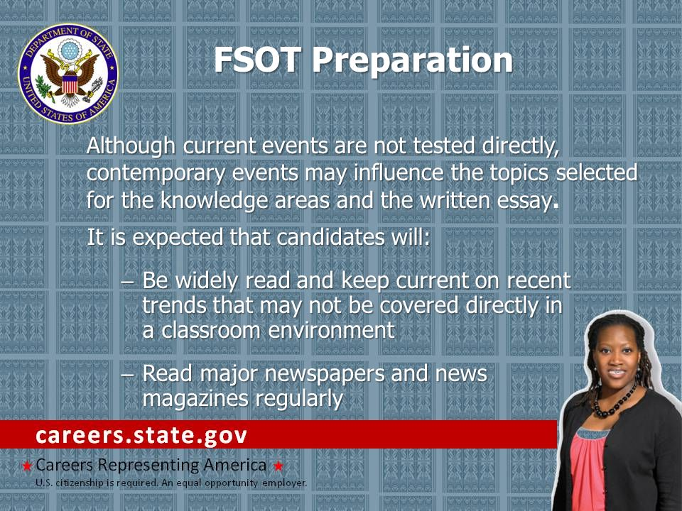 FSOT Preparation It is expected that candidates will: – Be widely read and keep current on recent trends that may not be covered directly in a classro