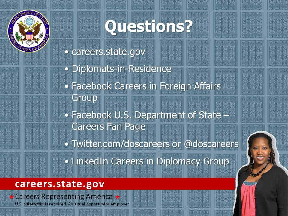 Questions? careers.state.govcareers.state.gov Diplomats-in-Residence Diplomats-in-Residence Facebook Careers in Foreign Affairs GroupFacebook Careers