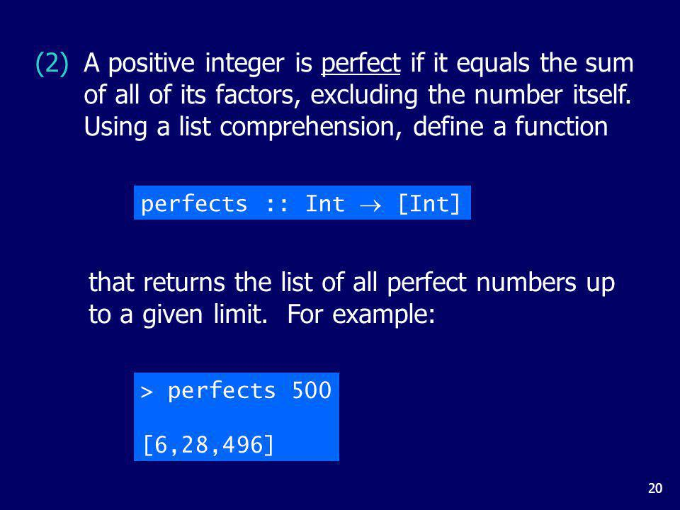 20 A positive integer is perfect if it equals the sum of all of its factors, excluding the number itself.