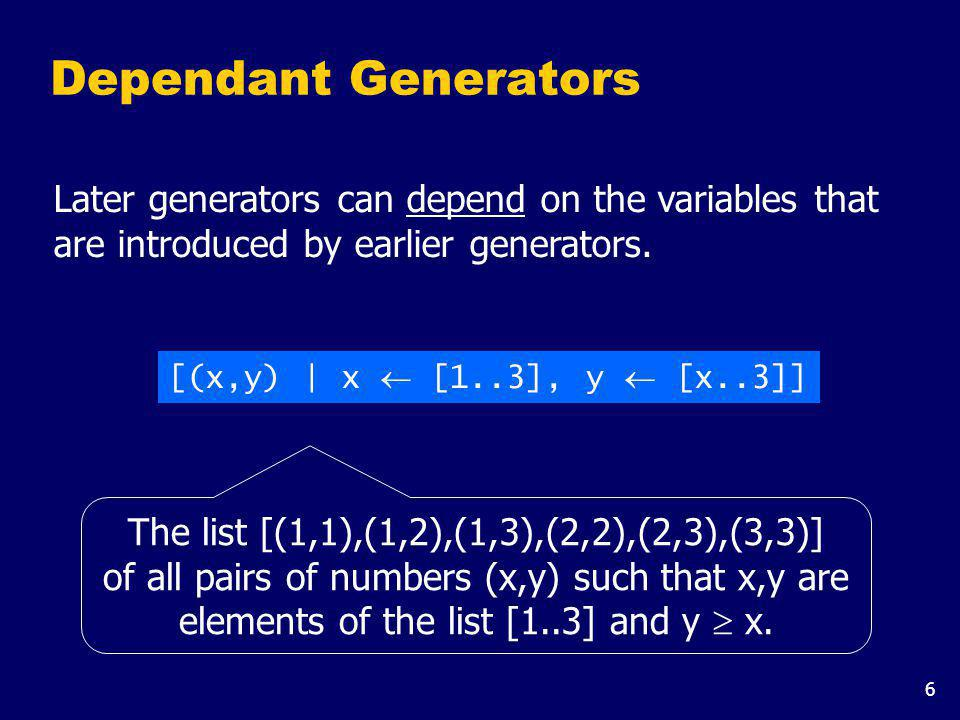 6 Dependant Generators Later generators can depend on the variables that are introduced by earlier generators.