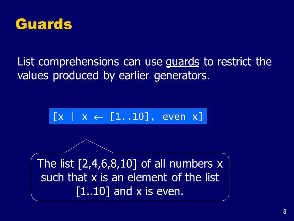 8 Guards List comprehensions can use guards to restrict the values produced by earlier generators.