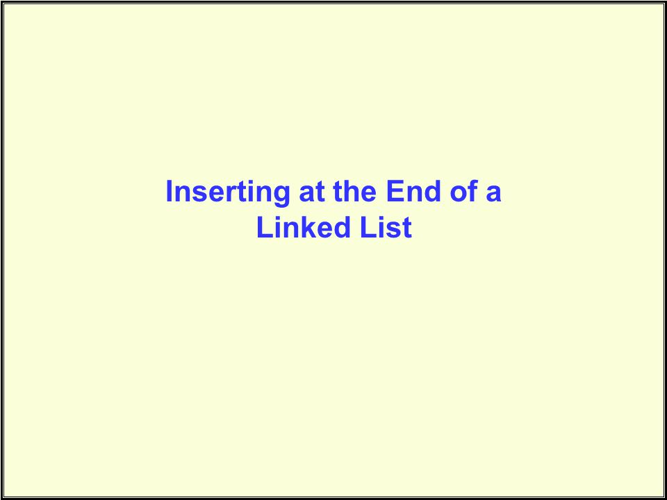 Inserting at the End of a Linked List