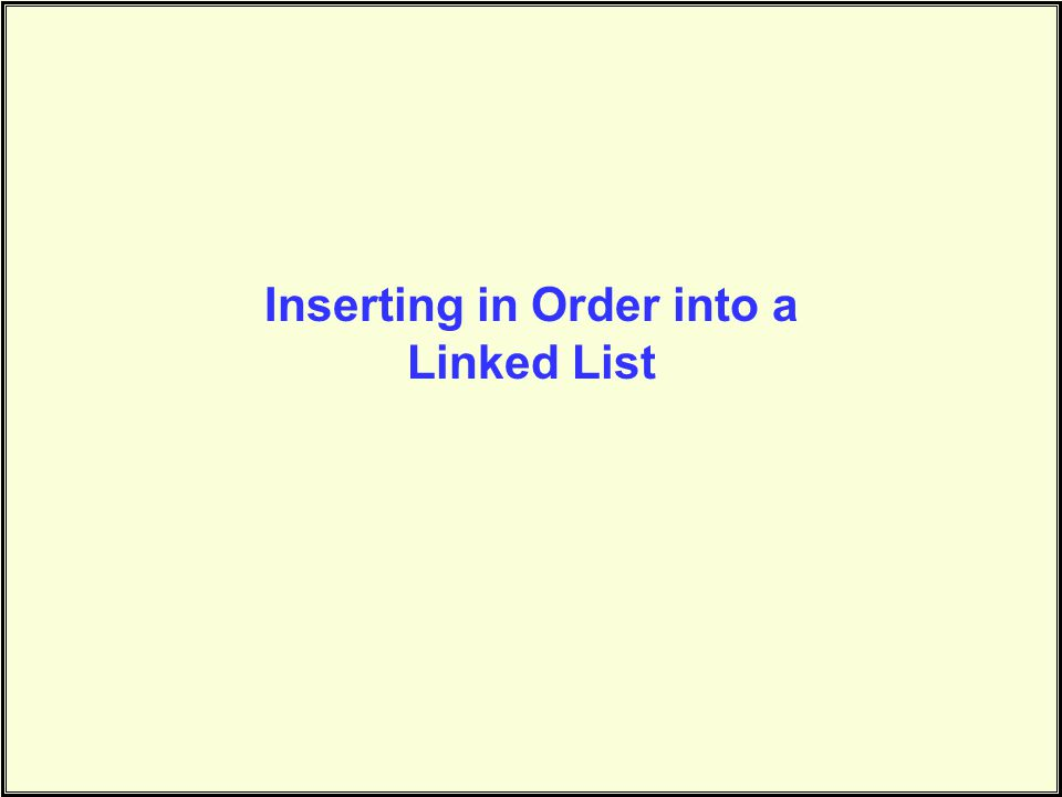 Inserting in Order into a Linked List