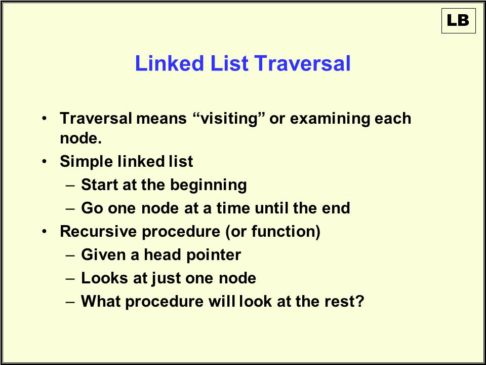 Linked List Traversal Traversal means visiting or examining each node.