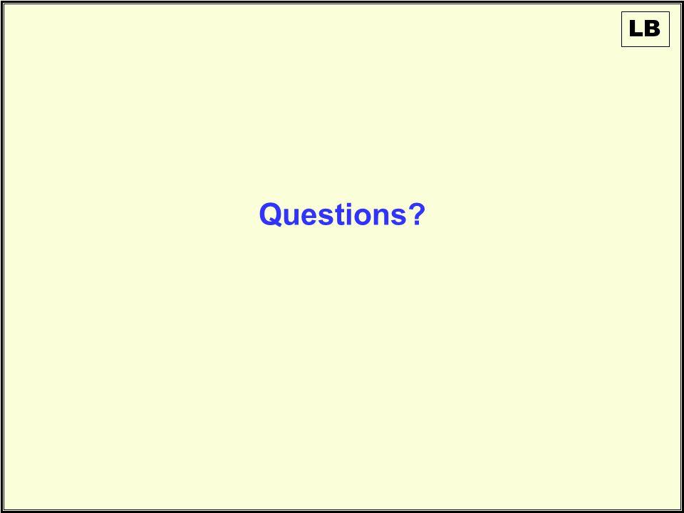 Questions? LB