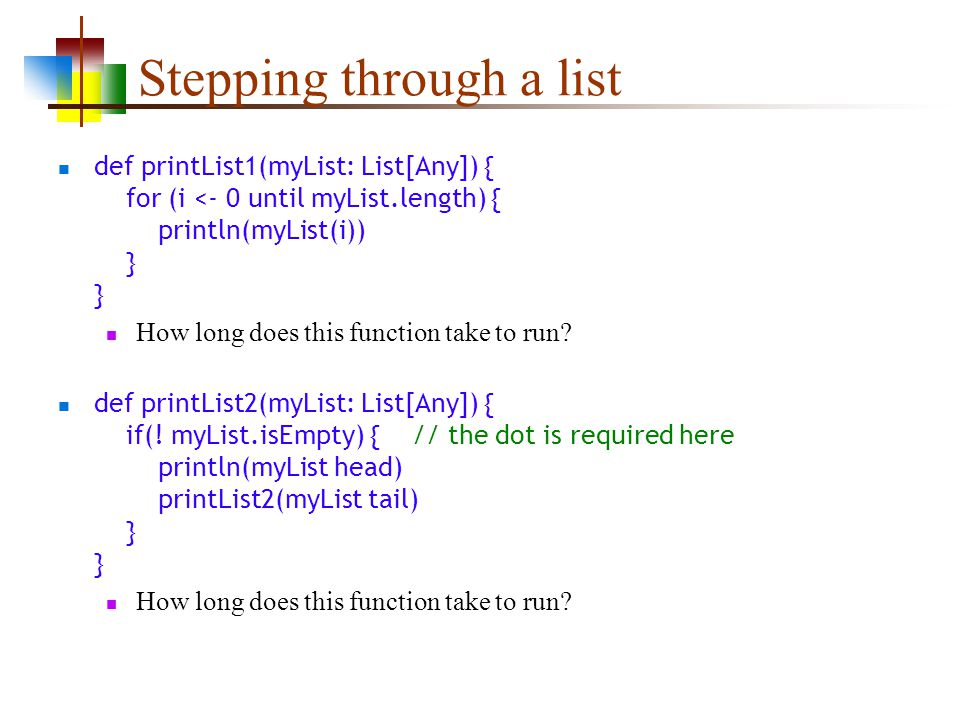 Stepping through a list def printList1(myList: List[Any]) { for (i <- 0 until myList.length) { println(myList(i)) } } How long does this function take to run.