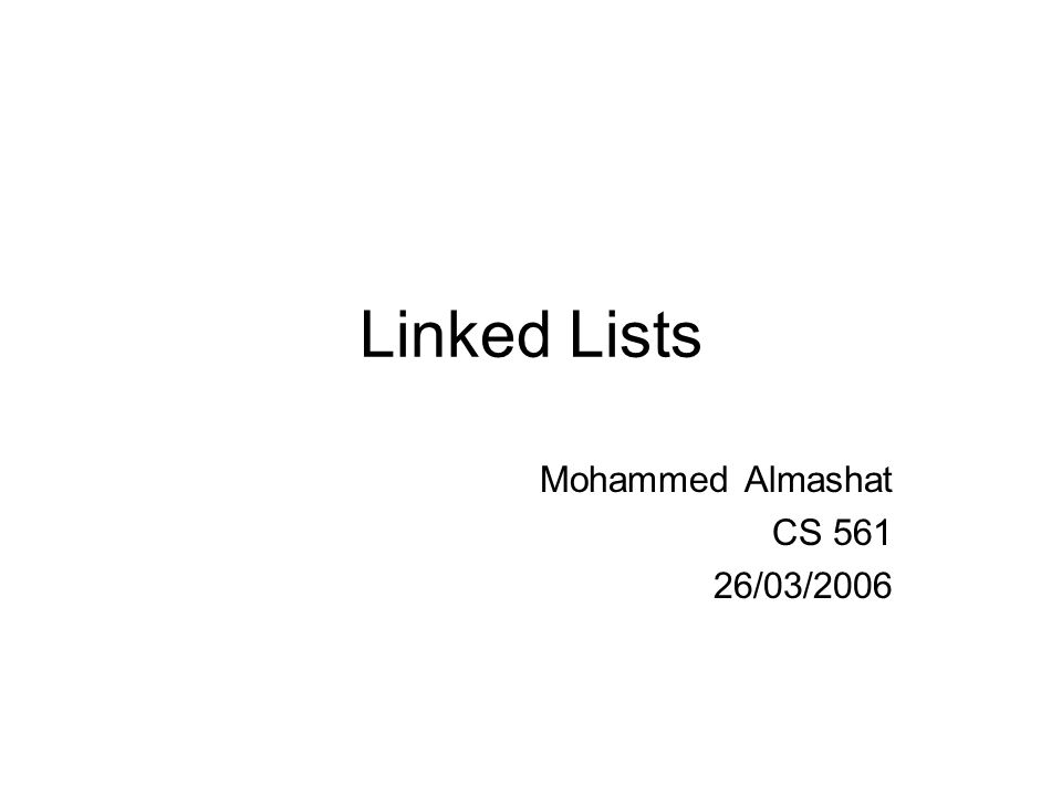 Linked Lists Mohammed Almashat CS 561 26/03/2006