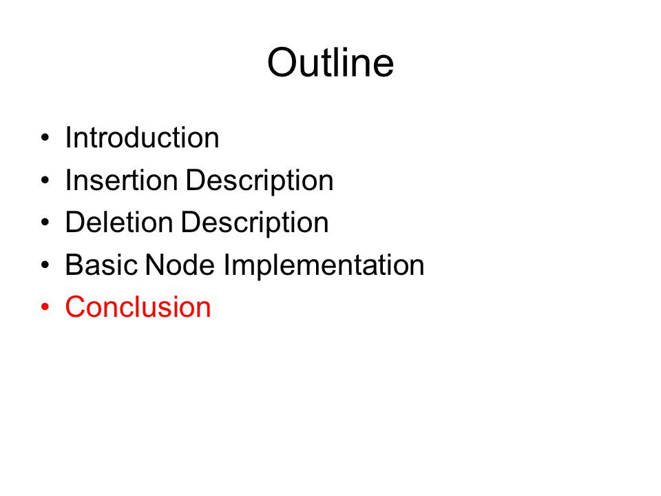 Outline Introduction Insertion Description Deletion Description Basic Node Implementation Conclusion