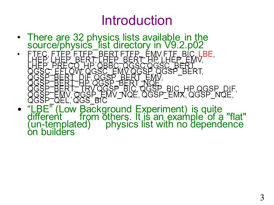 Introduction There are 32 physics lists available in the source/physics_list directory in V9.2.p02 FTFC, FTFP, FTFP,_BERT FTFP,_EMV FTF_BIC, LBE, LHEP