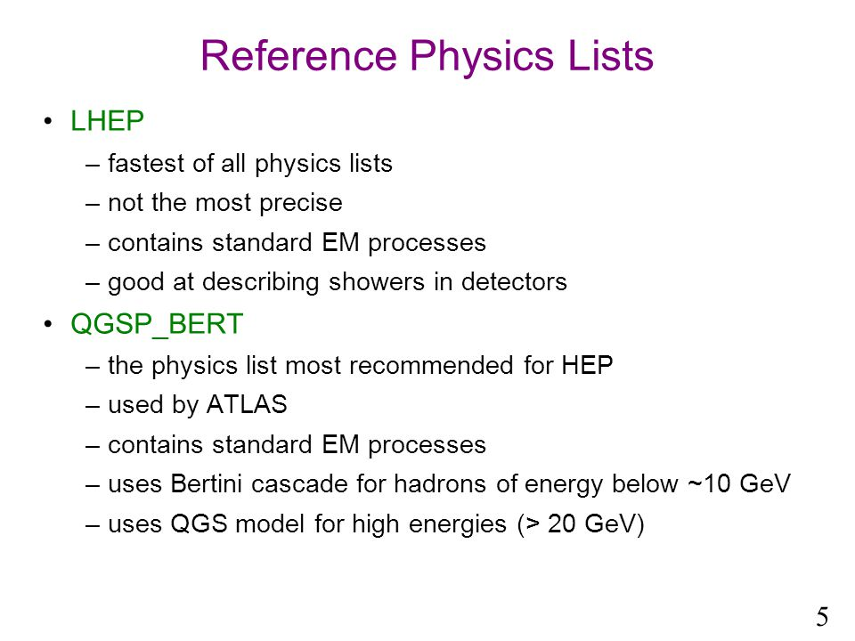 Reference Physics Lists LHEP –fastest of all physics lists –not the most precise –contains standard EM processes –good at describing showers in detectors QGSP_BERT –the physics list most recommended for HEP –used by ATLAS –contains standard EM processes –uses Bertini cascade for hadrons of energy below ~10 GeV –uses QGS model for high energies (> 20 GeV) 5