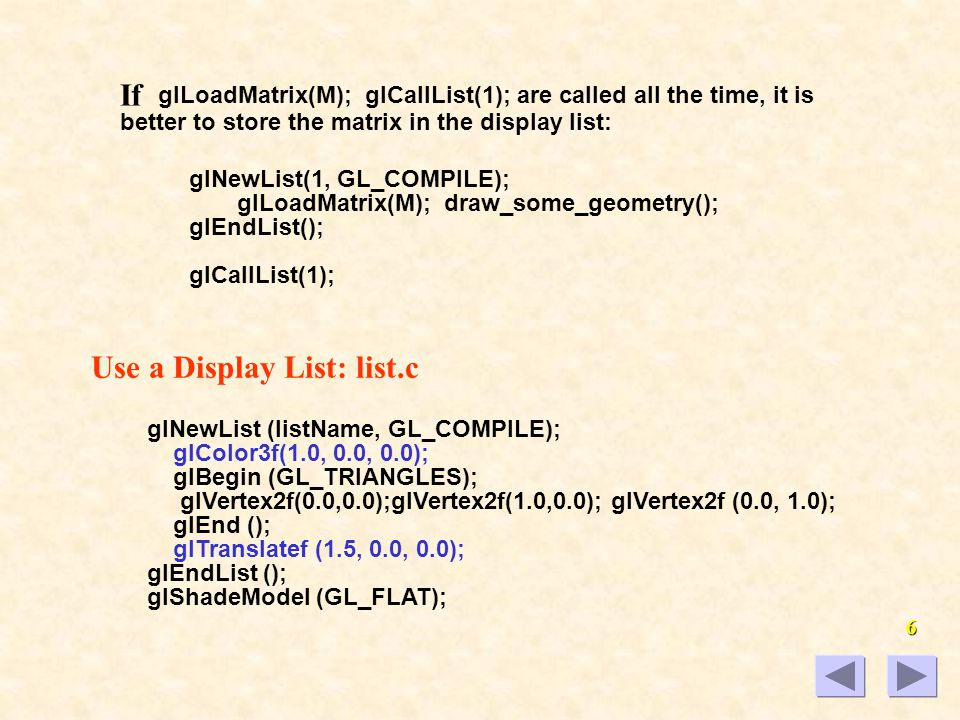 5 A display list contains only OpenGL calls. The coordinates and other variables are evaluated and copied into the display list when the list is compi