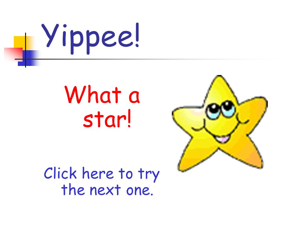 Yippee! What a star! Click here to try the next one.