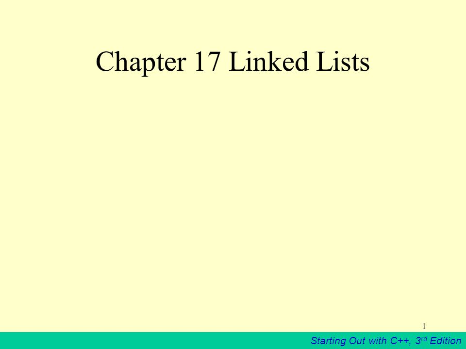 Starting Out with C++, 3 rd Edition 1 Chapter 17 Linked Lists