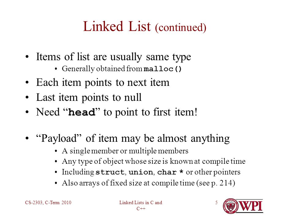Linked Lists in C and C++ CS-2303, C-Term 20106 Usage of Linked Lists Not massive amounts of data Linear search is okay Sorting not necessary or sometimes not possible Need to add and delete data on the fly Even from middle of list Items often need to be added to or deleted from the ends