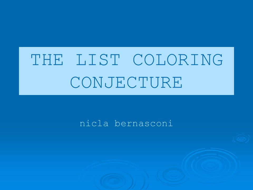 THE LIST COLORING CONJECTURE nicla bernasconi
