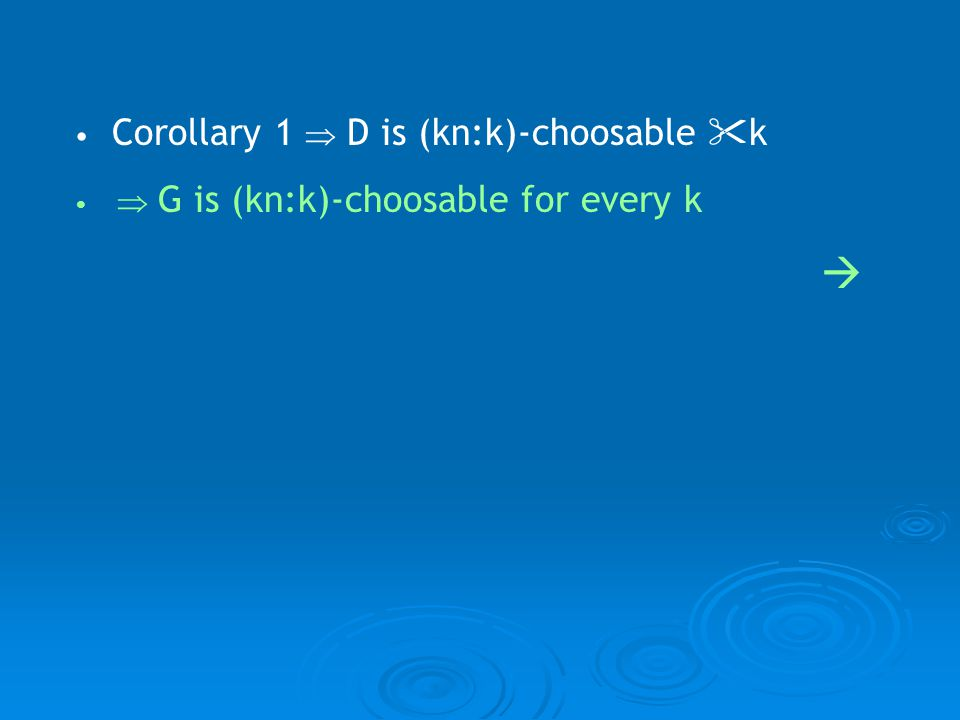 Corollary 1 D is (kn:k)-choosable k G is (kn:k)-choosable for every k