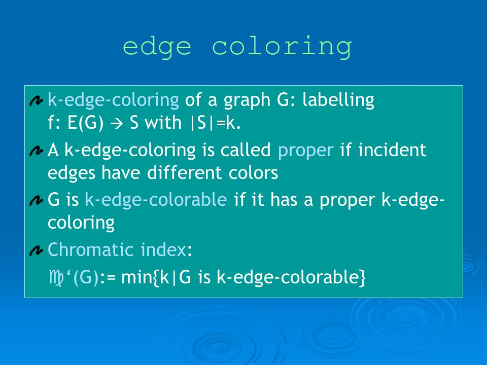 edge coloring k-edge-coloring of a graph G: labelling f: E(G) S with |S|=k.
