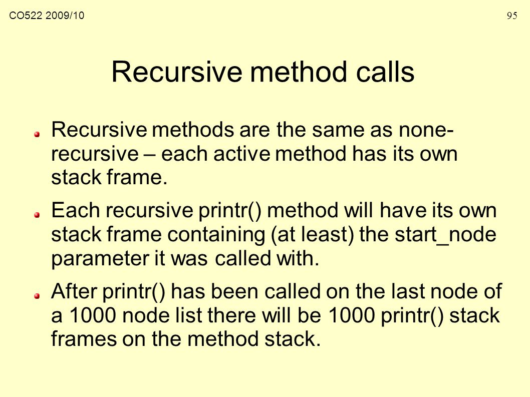 CO /1095 Recursive method calls Recursive methods are the same as none- recursive – each active method has its own stack frame.