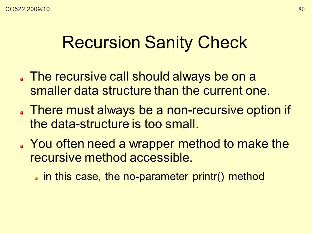 CO /1080 Recursion Sanity Check The recursive call should always be on a smaller data structure than the current one.