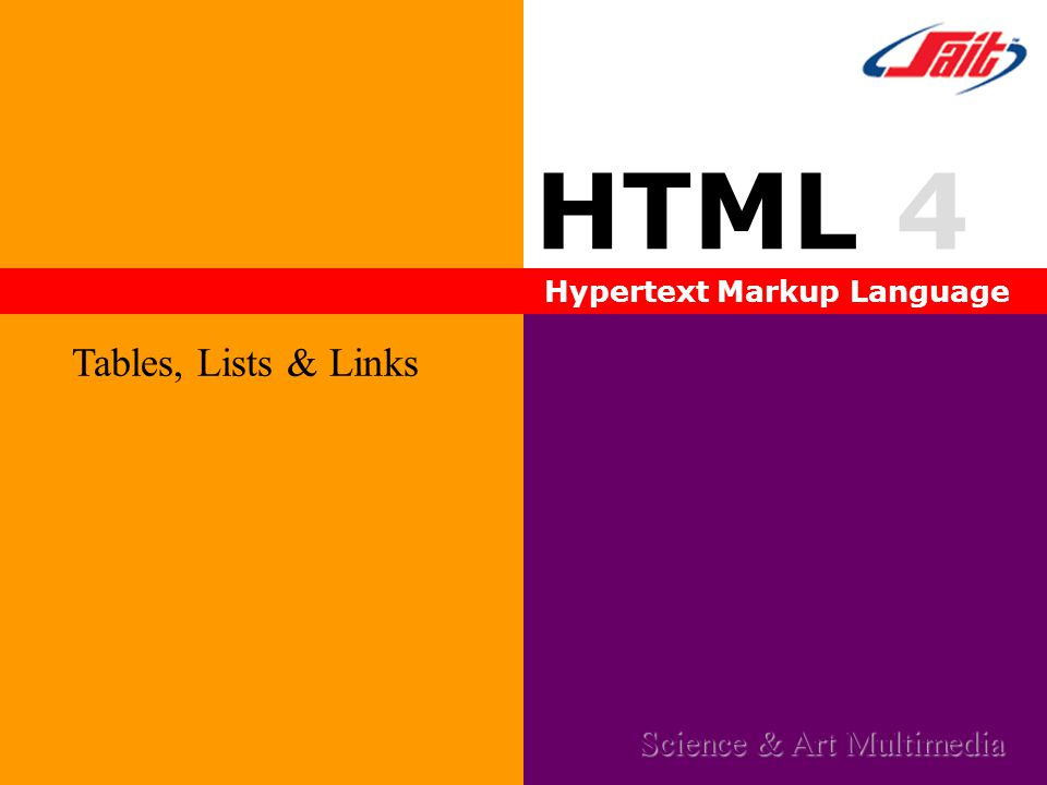 HTML 4 Hypertext Markup Language Tables, Lists & Links Science & Art Multimedia