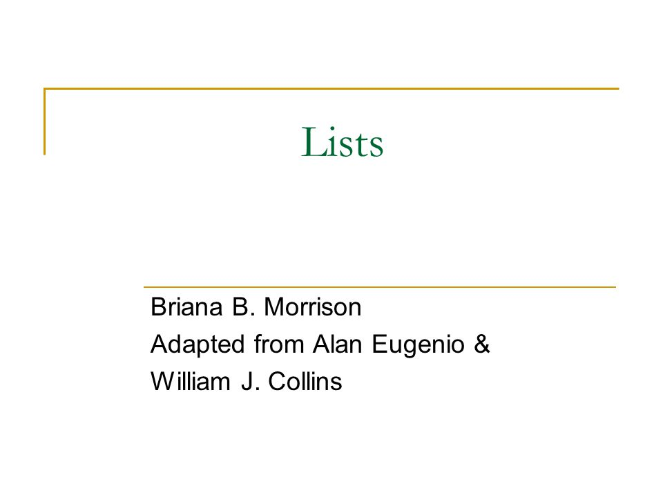 Lists Briana B. Morrison Adapted from Alan Eugenio & William J. Collins
