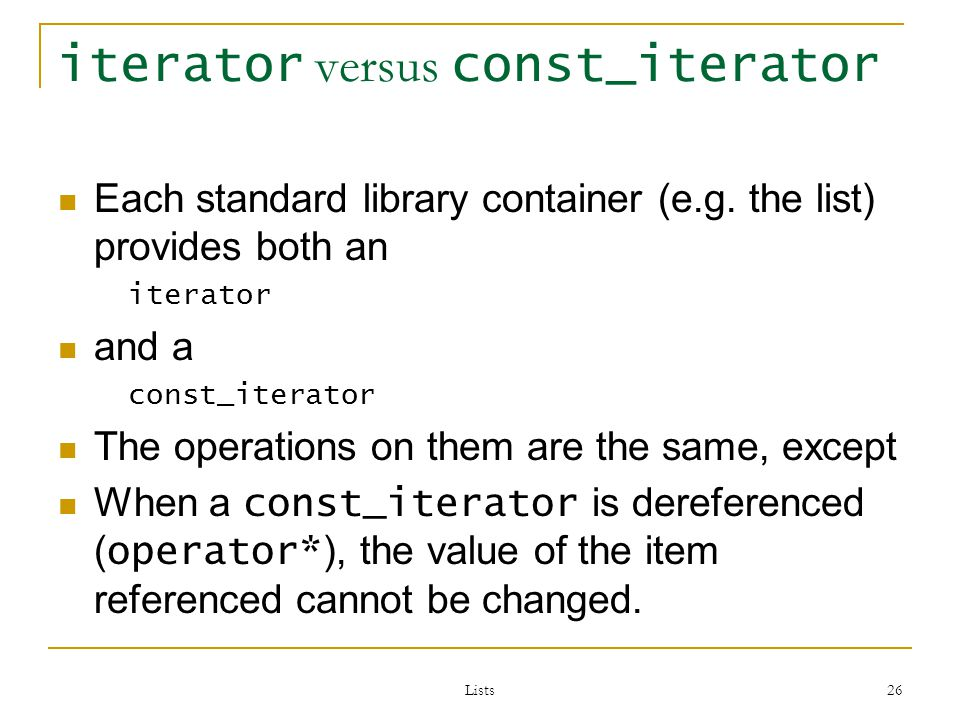 Lists 26 iterator versus const_iterator Each standard library container (e.g.