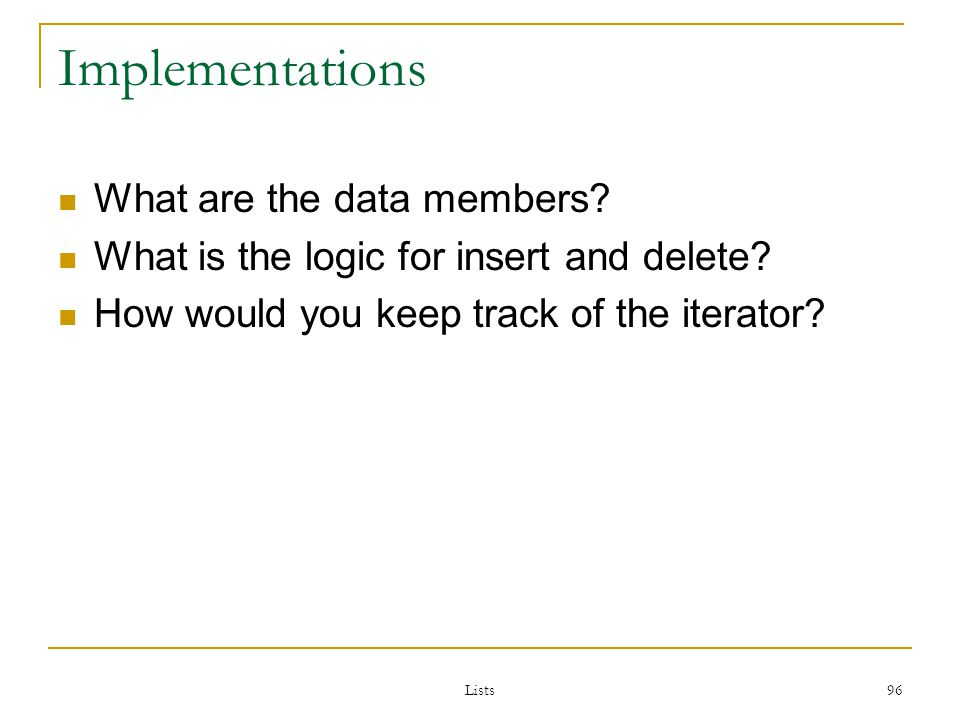 Lists 96 Implementations What are the data members.