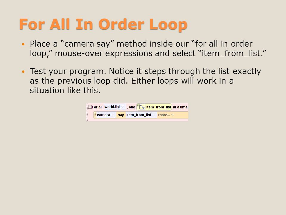 For All In Order Loop Place a camera say method inside our for all in order loop, mouse-over expressions and select item_from_list.
