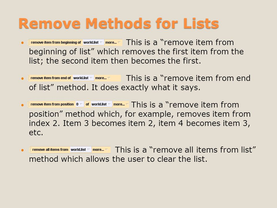 Remove Methods for Lists This is a remove item from beginning of list which removes the first item from the list; the second item then becomes the first.