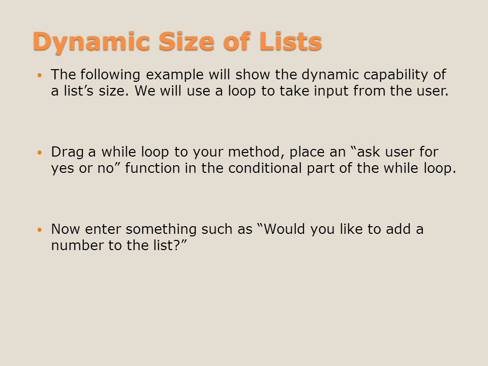 Dynamic Size of Lists The following example will show the dynamic capability of a lists size.