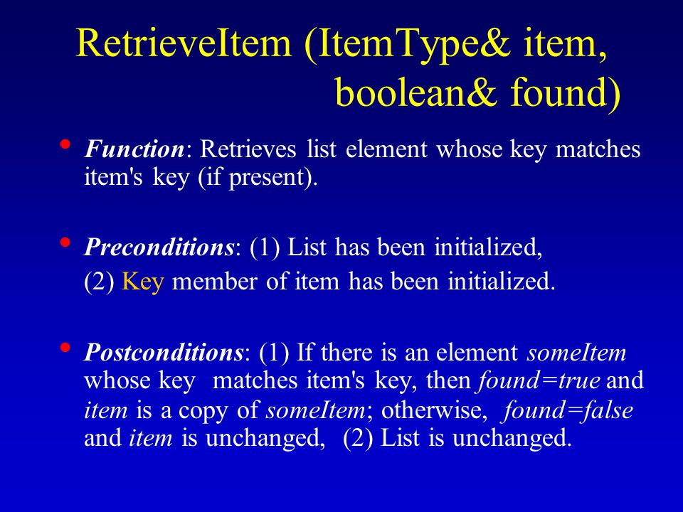 RetrieveItem (ItemType& item, boolean& found) Function: Retrieves list element whose key matches item s key (if present).
