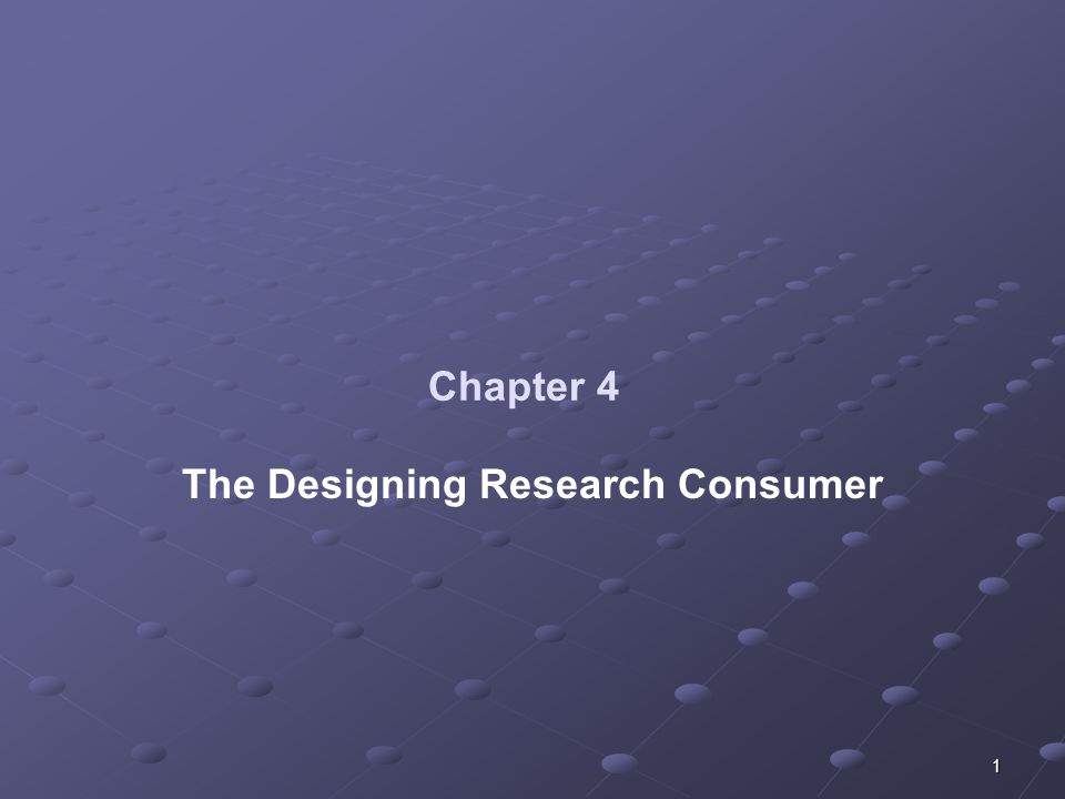 1 Chapter 4 The Designing Research Consumer
