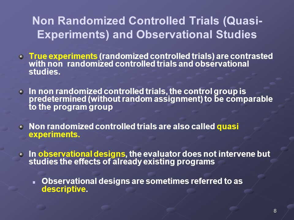 8 Non Randomized Controlled Trials (Quasi- Experiments) and Observational Studies True experiments (randomized controlled trials) are contrasted with