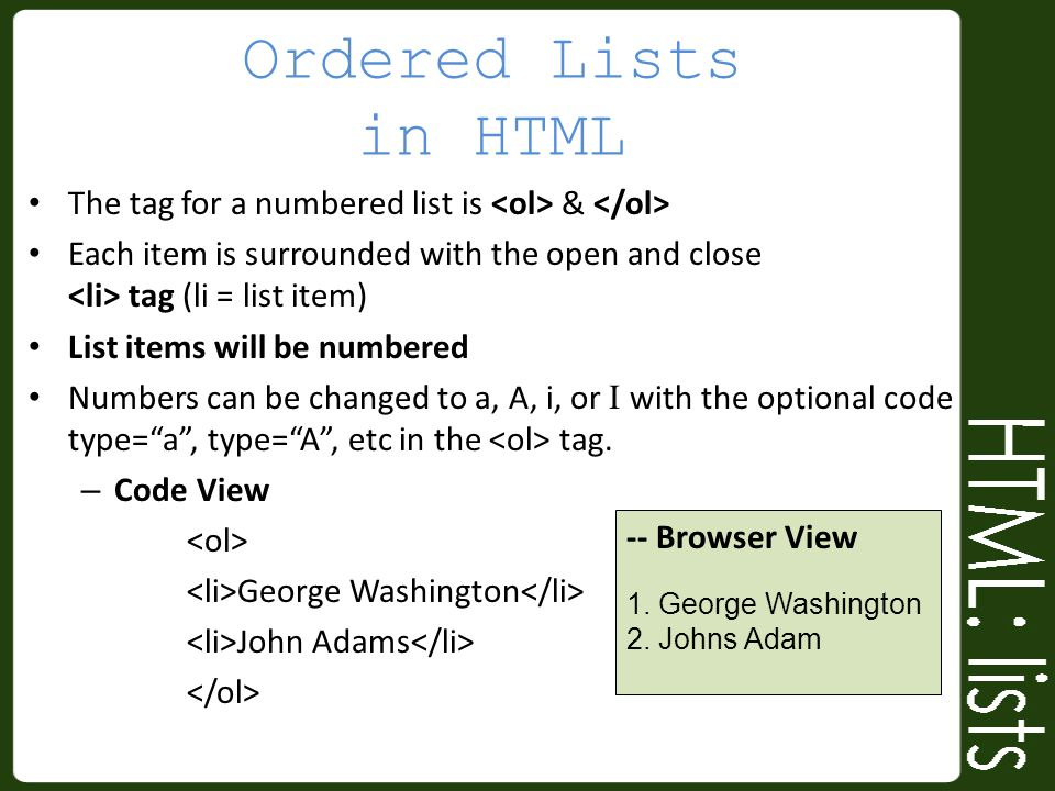 Ordered Lists in HTML The tag for a numbered list is & Each item is surrounded with the open and close tag (li = list item) List items will be numbere