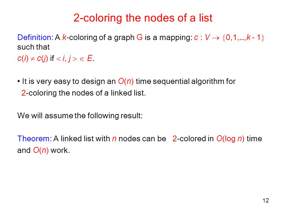 12 2-coloring the nodes of a list Definition: A k -coloring of a graph G is a mapping: c : V 0,1,…, k - 1 such that c ( i ) c ( j ) if i, j E. It is v