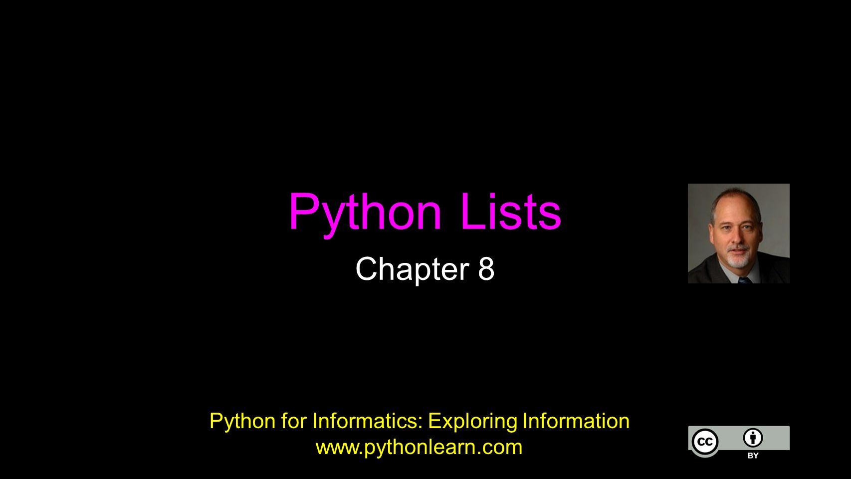 Python Lists Chapter 8 Python for Informatics: Exploring Information www.pythonlearn.com