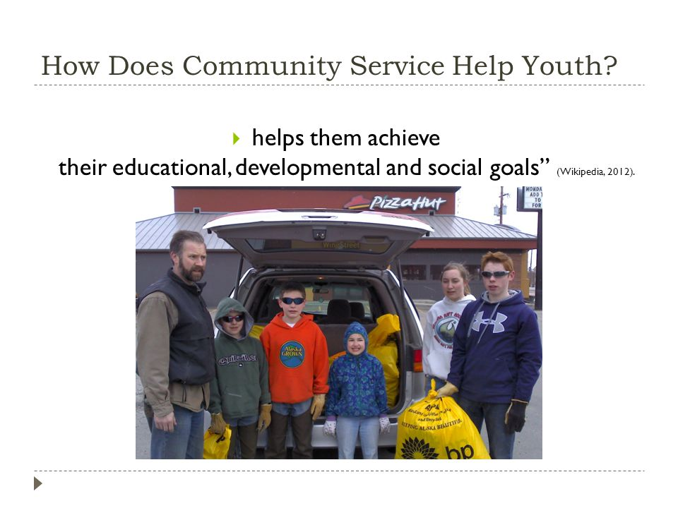How Does Community Service Help Youth? helps them achieve their educational, developmental and social goals (Wikipedia, 2012).