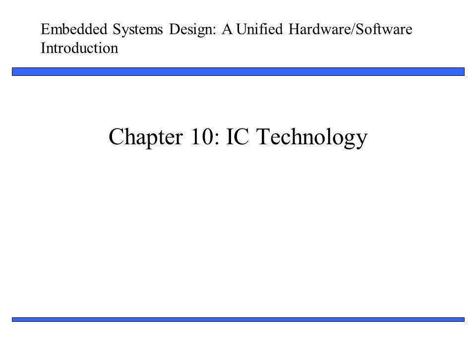 Embedded Systems Design: A Unified Hardware/Software Introduction 1 Chapter 10: IC Technology