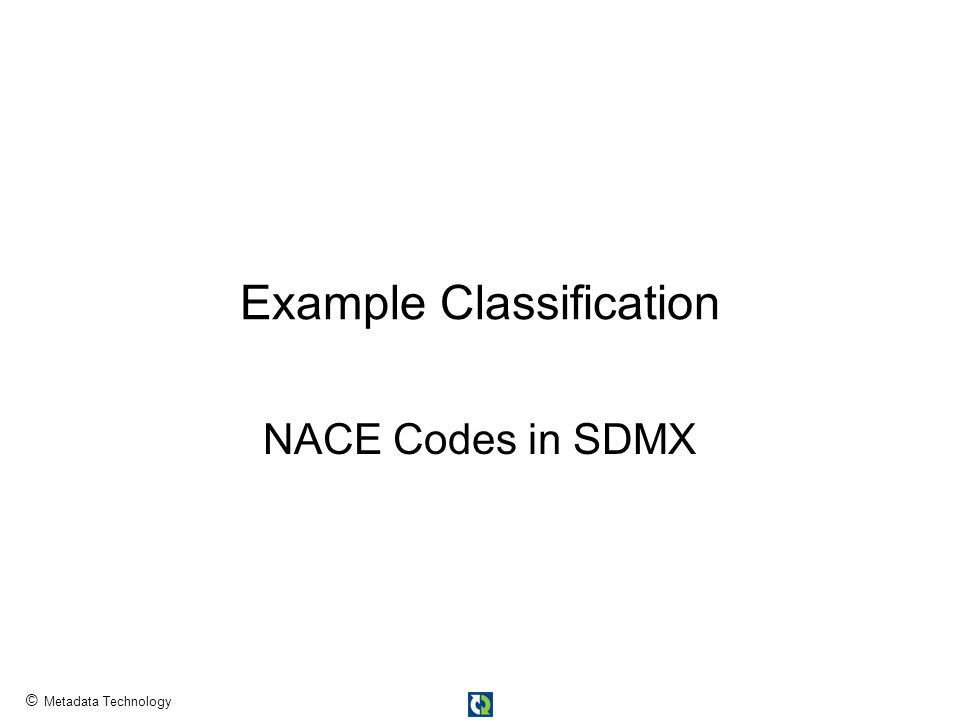 © Metadata Technology Example Classification NACE Codes in SDMX