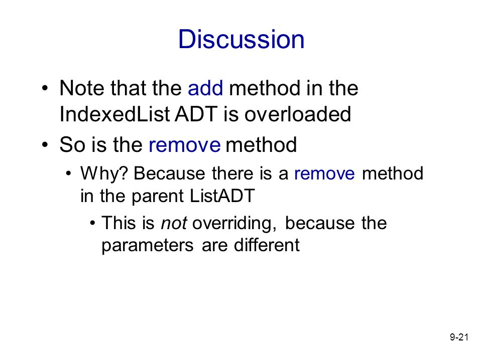 9-21 Discussion Note that the add method in the IndexedList ADT is overloaded So is the remove method Why.