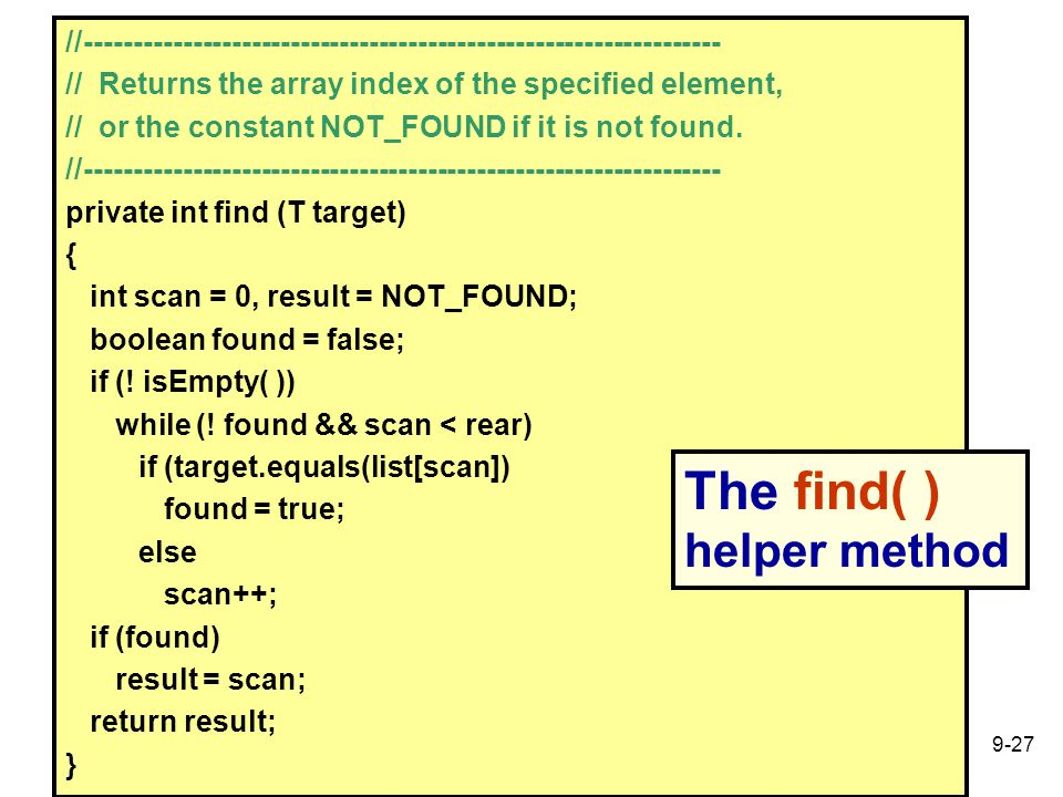 9-27 //----------------------------------------------------------------- // Returns the array index of the specified element, // or the constant NOT_FOUND if it is not found.