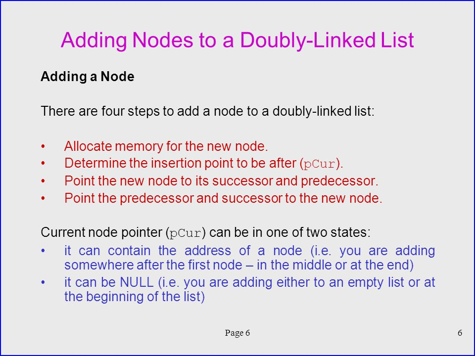 Page 66 Adding Nodes to a Doubly-Linked List Adding a Node There are four steps to add a node to a doubly-linked list: Allocate memory for the new node.