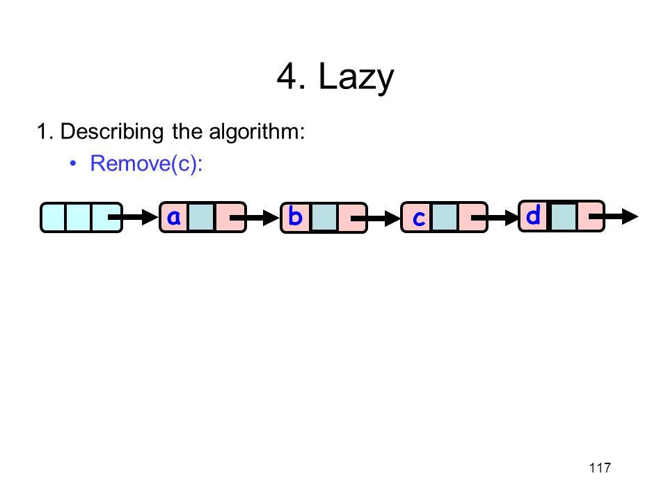 117 aa b c d 4. Lazy 1. Describing the algorithm: Remove(c):